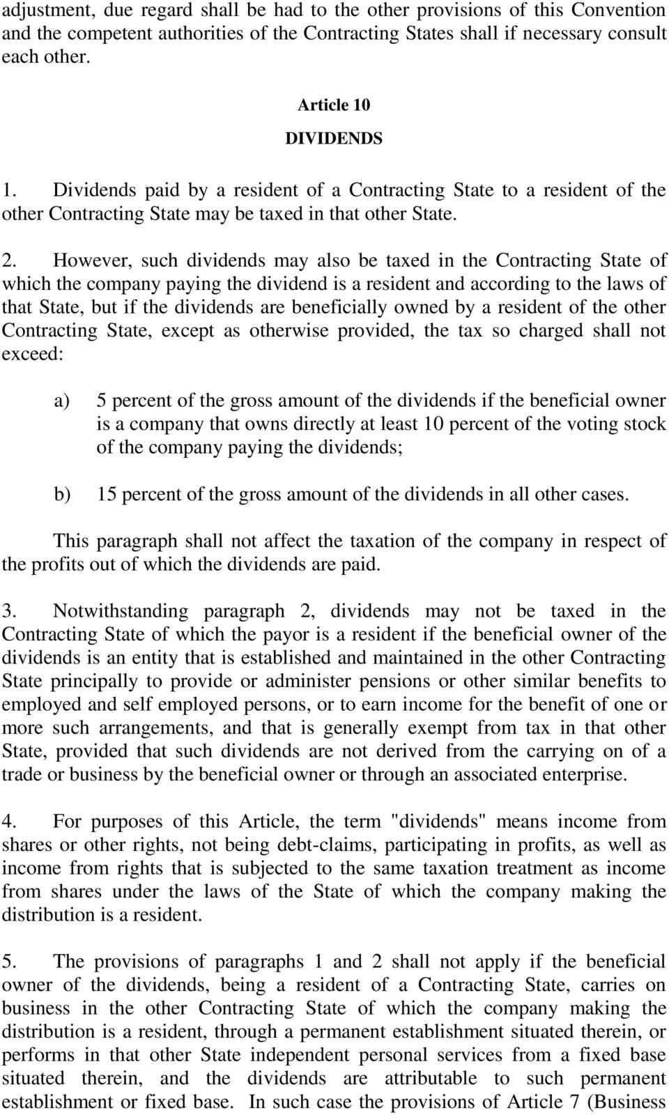 However, such dividends may also be taxed in the Contracting State of which the company paying the dividend is a resident and according to the laws of that State, but if the dividends are