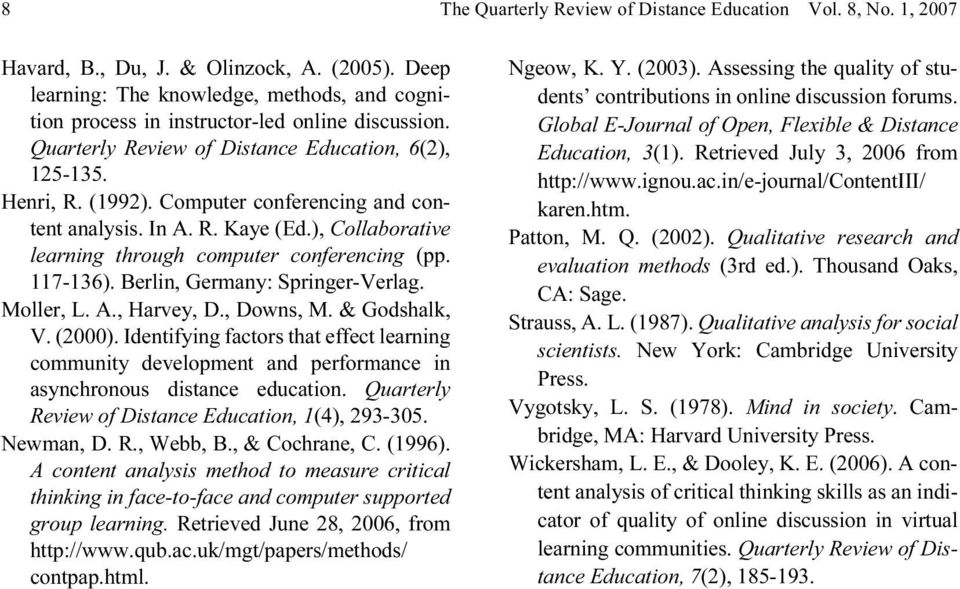 Computer conferencing and content analysis. In A. R. Kaye (Ed.), Collaborative learning through computer conferencing (pp. 117-136). Berlin, Germany: Springer-Verlag. Moller, L. A., Harvey, D.