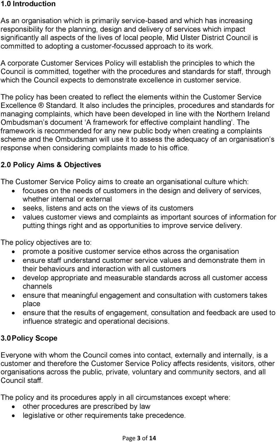 A corporate Customer Services Policy will establish the principles to which the Council is committed, together with the procedures and standards for staff, through which the Council expects to