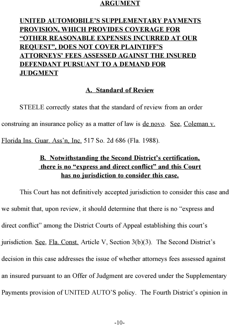 Standard of Review STEELE correctly states that the standard of review from an order construing an insurance policy as a matter of law is de novo. See, Coleman v. Florida Ins. Guar. Ass n, Inc.