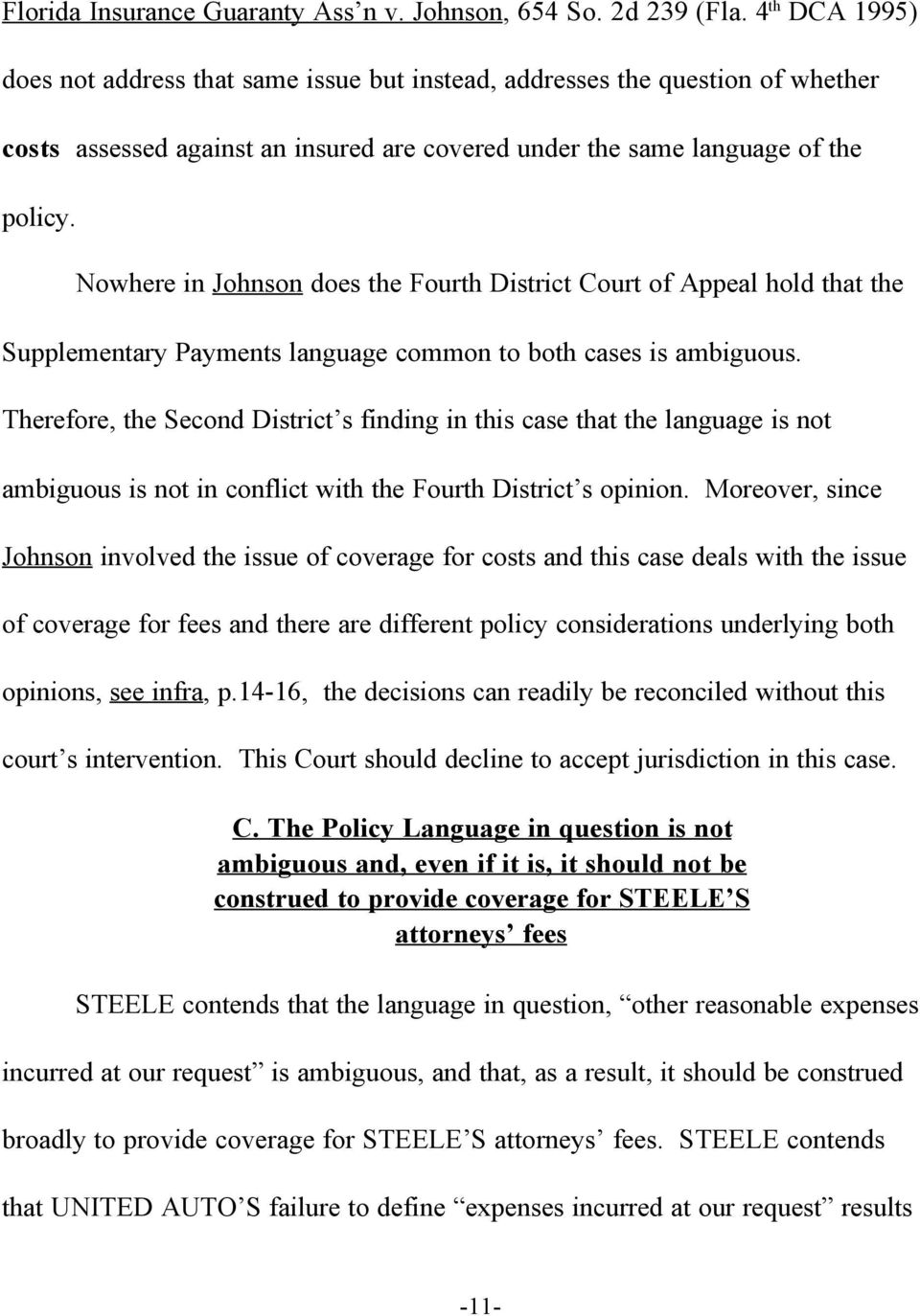 Nowhere in Johnson does the Fourth District Court of Appeal hold that the Supplementary Payments language common to both cases is ambiguous.