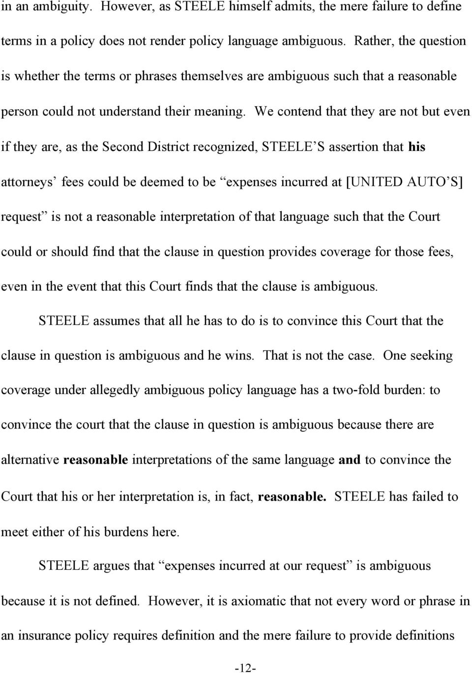 We contend that they are not but even if they are, as the Second District recognized, STEELE S assertion that his attorneys fees could be deemed to be expenses incurred at [UNITED AUTO S] request is