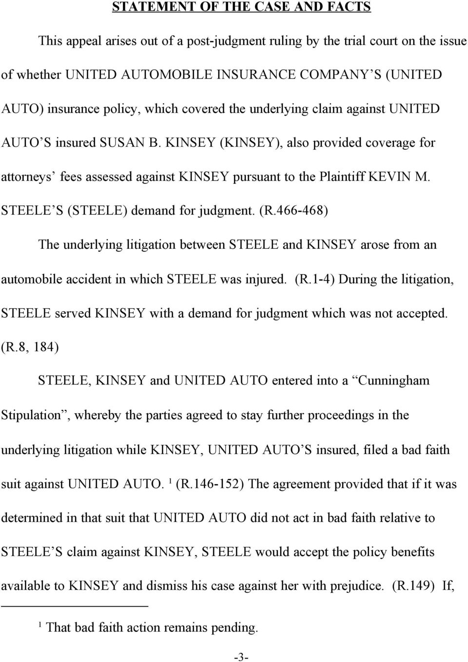 STEELE S (STEELE) demand for judgment. (R.466-468) The underlying litigation between STEELE and KINSEY arose from an automobile accident in which STEELE was injured. (R.1-4) During the litigation, STEELE served KINSEY with a demand for judgment which was not accepted.