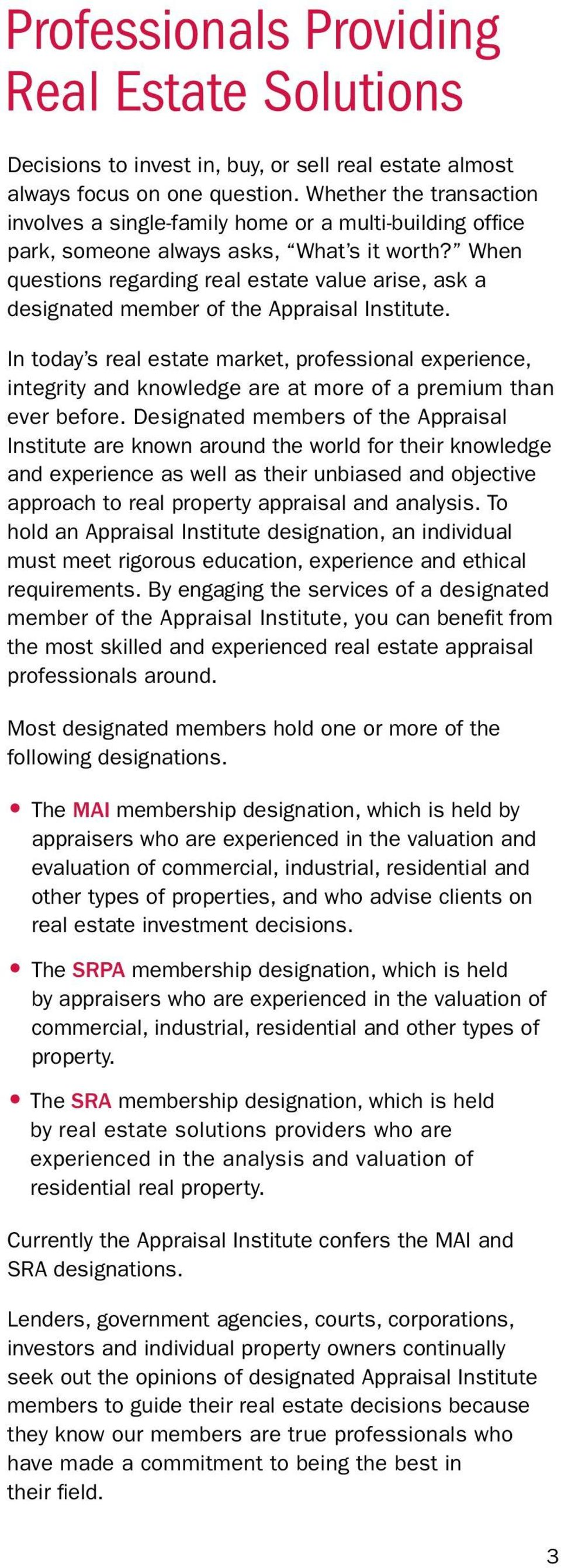 When questions regarding real estate value arise, ask a designated member of the Appraisal Institute.