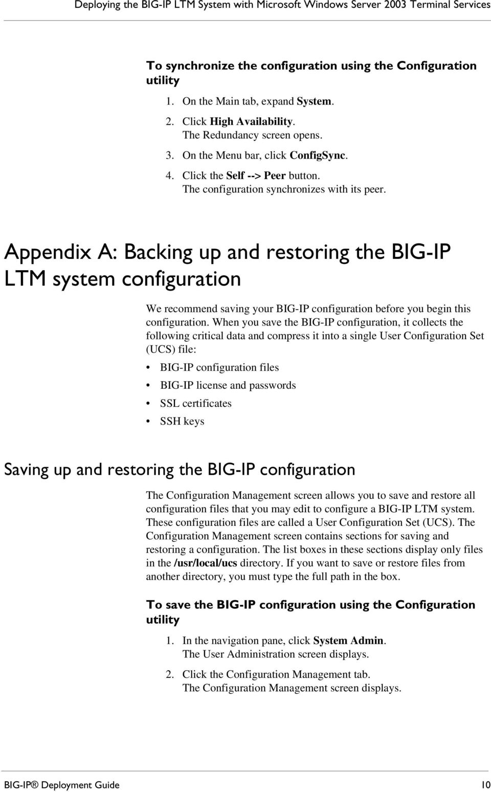 Appendix A: Backing up and restoring the BIG-IP LTM system configuration We recommend saving your BIG-IP configuration before you begin this configuration.