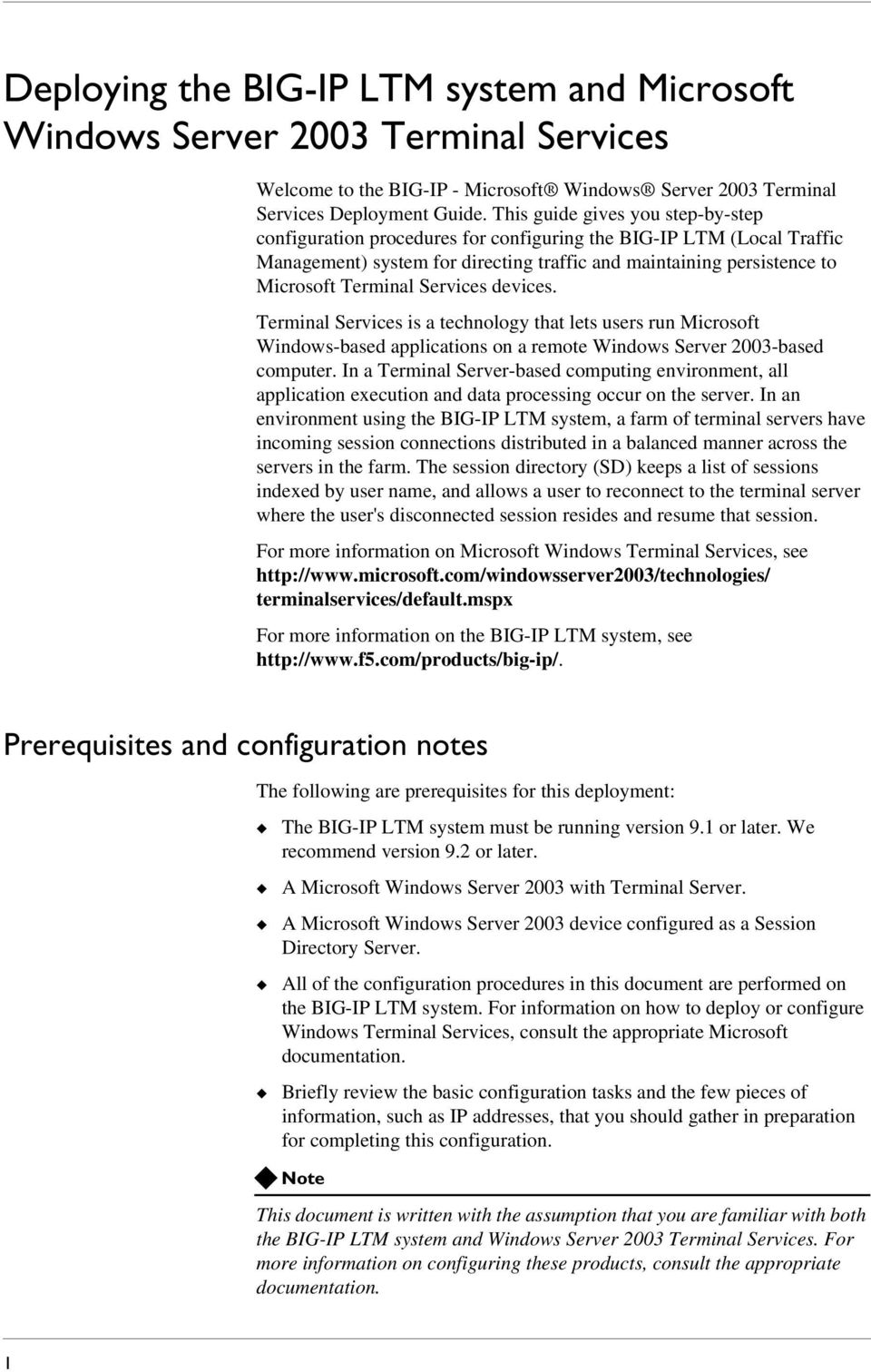 Services devices. Terminal Services is a technology that lets users run Microsoft Windows-based applications on a remote Windows Server 2003-based computer.