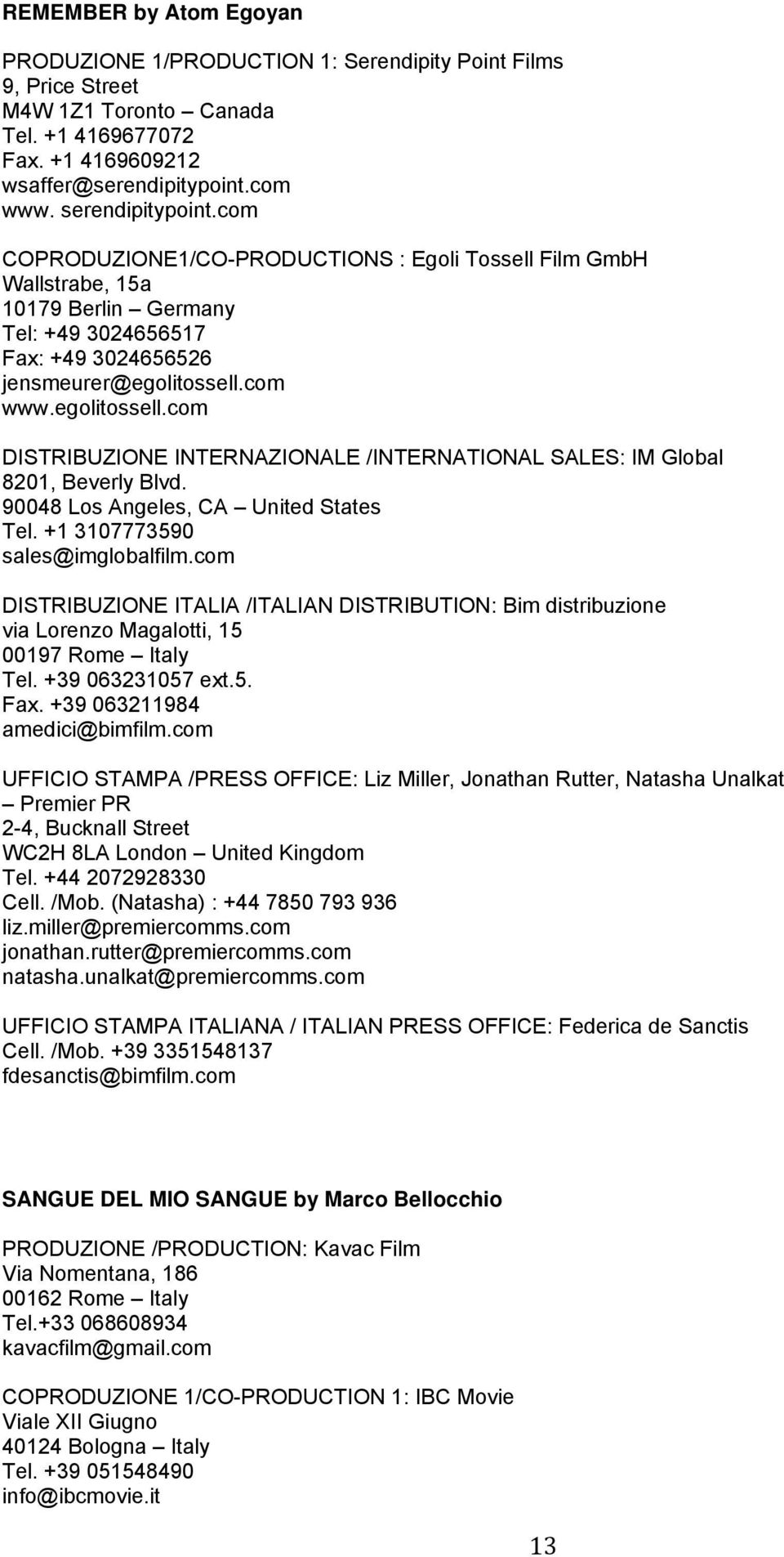 com www.egolitossell.com DISTRIBUZIONE INTERNAZIONALE /INTERNATIONAL SALES: IM Global 8201, Beverly Blvd. 90048 Los Angeles, CA United States Tel. +1 3107773590 sales@imglobalfilm.