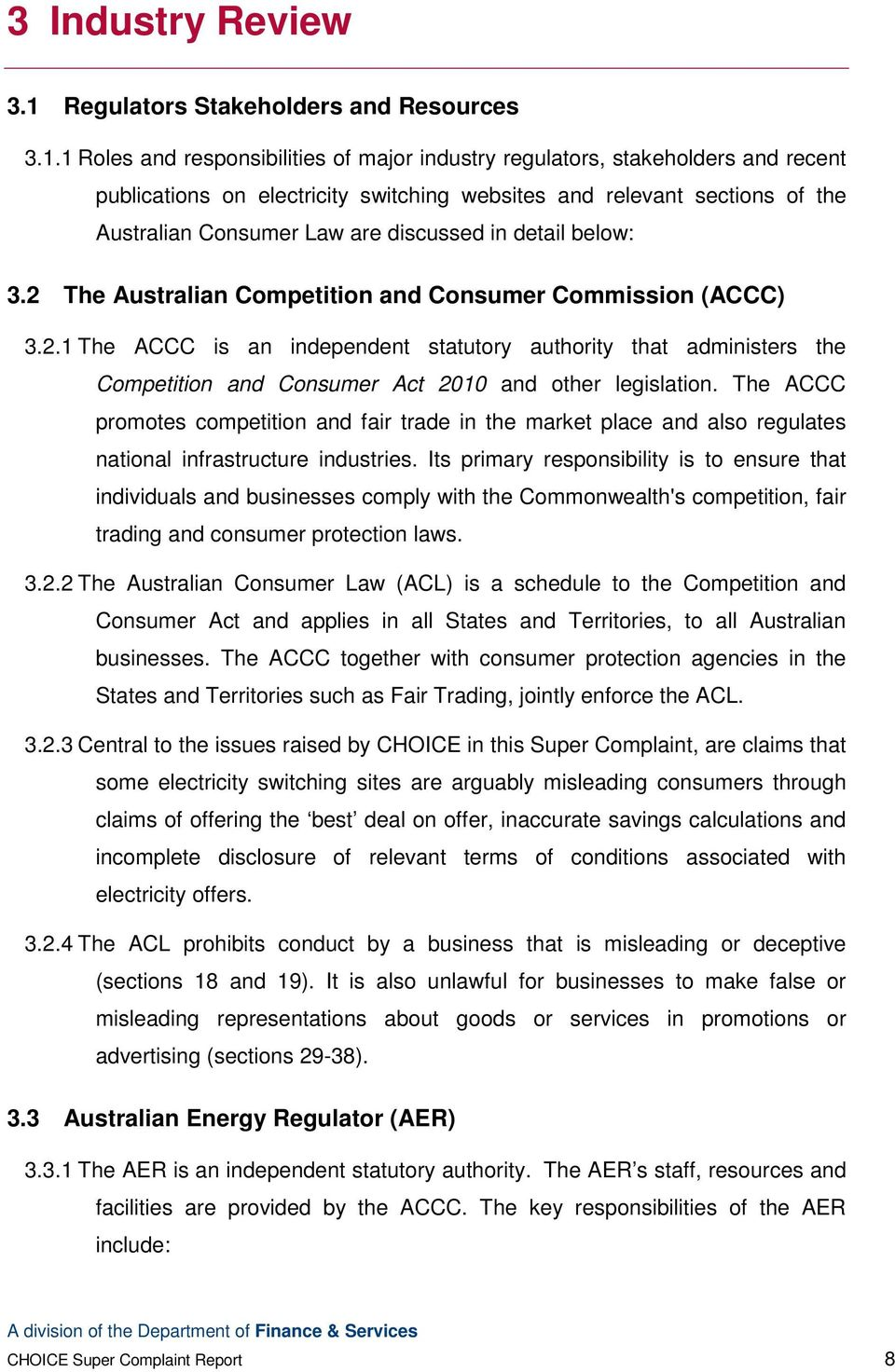 1 Roles and responsibilities of major industry regulators, stakeholders and recent publications on electricity switching websites and relevant sections of the Australian Consumer Law are discussed in