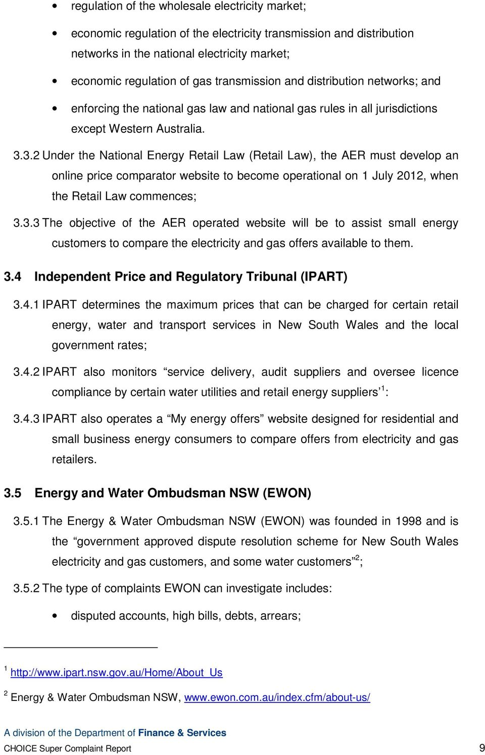 3.2 Under the National Energy Retail Law (Retail Law), the AER must develop an online price comparator website to become operational on 1 July 2012, when the Retail Law commences; 3.3.3 The objective of the AER operated website will be to assist small energy customers to compare the electricity and gas offers available to them.