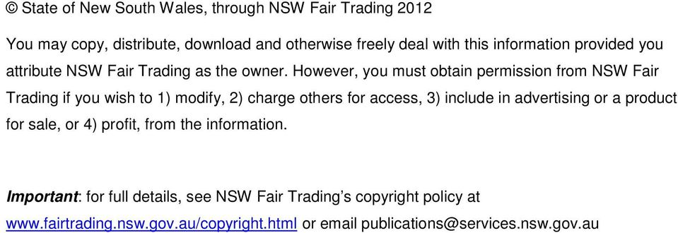 However, you must obtain permission from NSW Fair Trading if you wish to 1) modify, 2) charge others for access, 3) include in