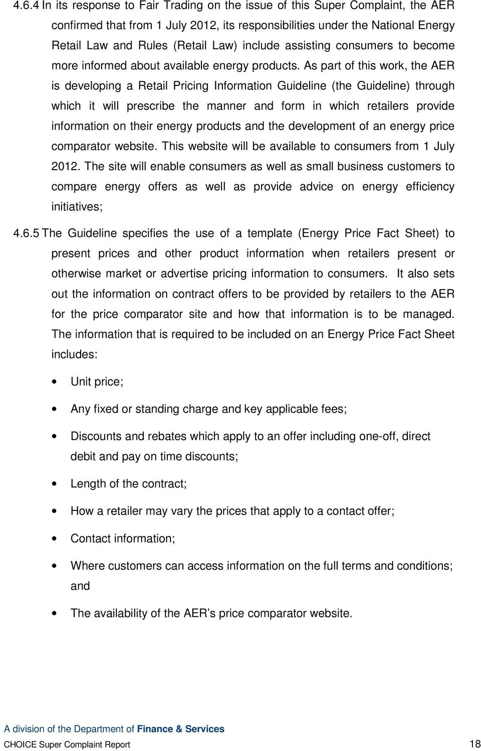 As part of this work, the AER is developing a Retail Pricing Information Guideline (the Guideline) through which it will prescribe the manner and form in which retailers provide information on their