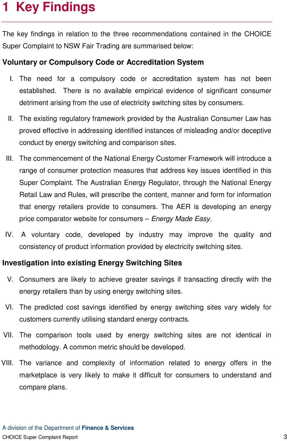 There is no available empirical evidence of significant consumer detriment arising from the use of electricity switching sites by consumers. II.