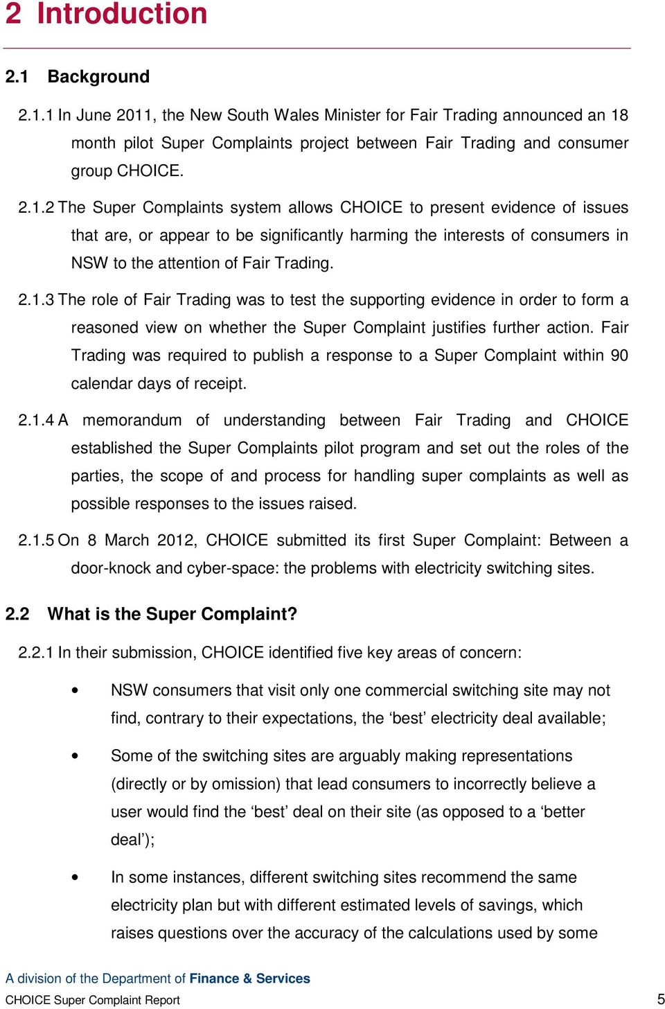 1 In June 2011, the New South Wales Minister for Fair Trading announced an 18 month pilot Super Complaints project between Fair Trading and consumer group CHOICE. 2.1.2 The Super Complaints system allows CHOICE to present evidence of issues that are, or appear to be significantly harming the interests of consumers in NSW to the attention of Fair Trading.