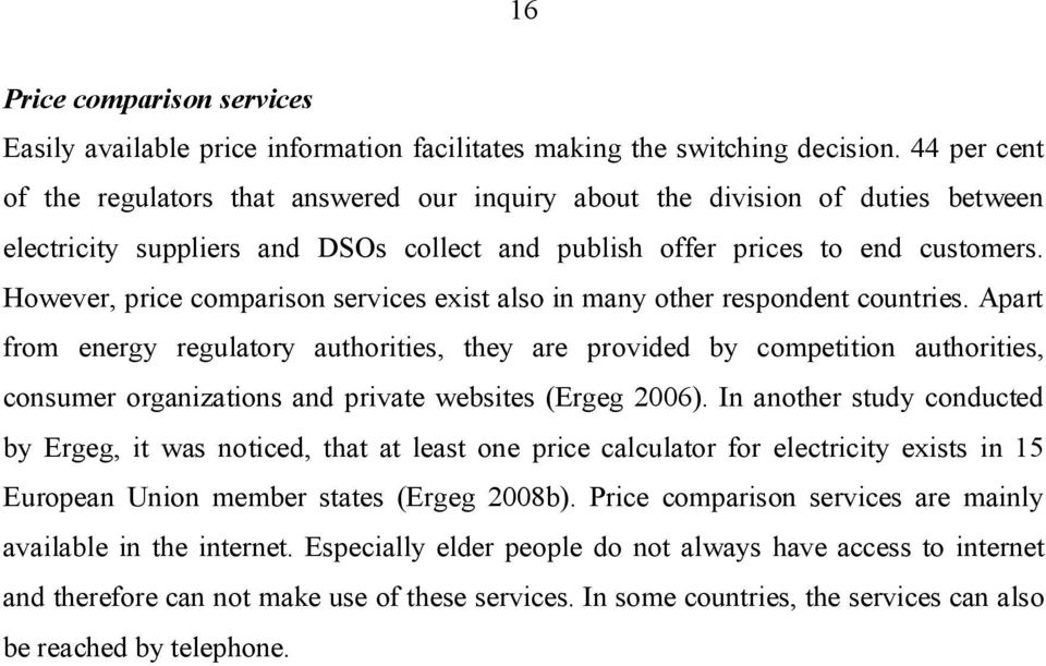 However, price comparison services exist also in many other respondent countries.