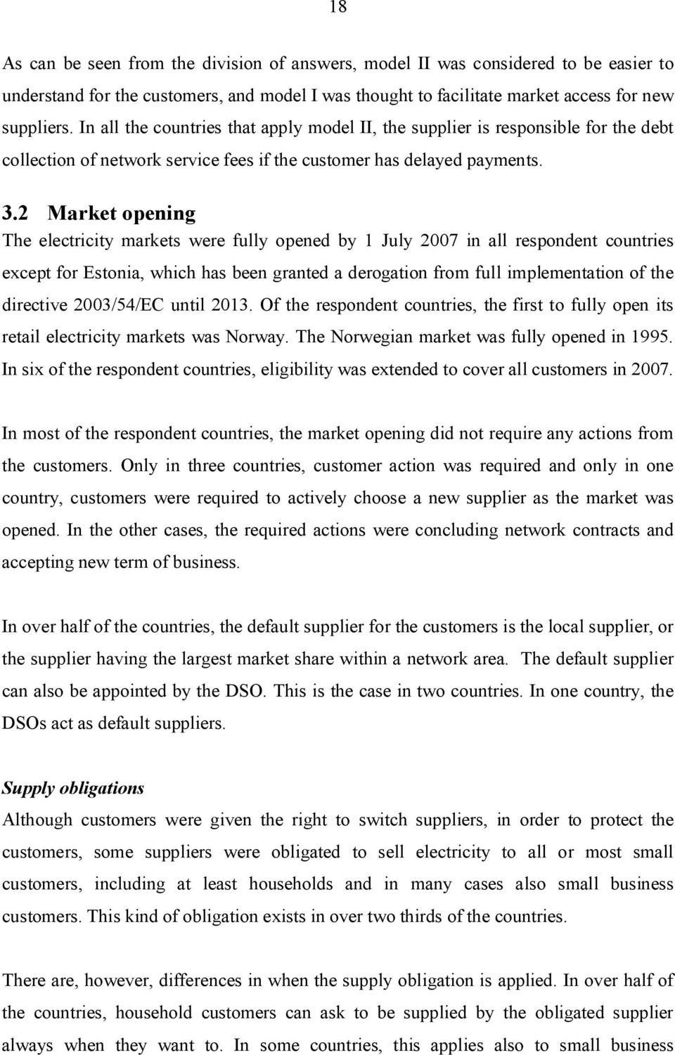 2 Market opening The electricity markets were fully opened by 1 July 2007 in all respondent countries except for Estonia, which has been granted a derogation from full implementation of the directive