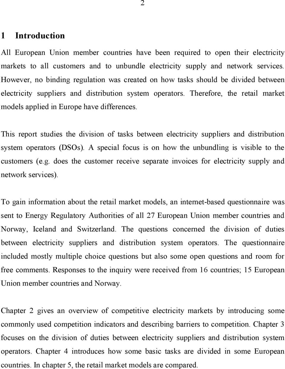 Therefore, the retail market models applied in Europe have differences. This report studies the division of tasks between electricity suppliers and distribution system operators (DSOs).