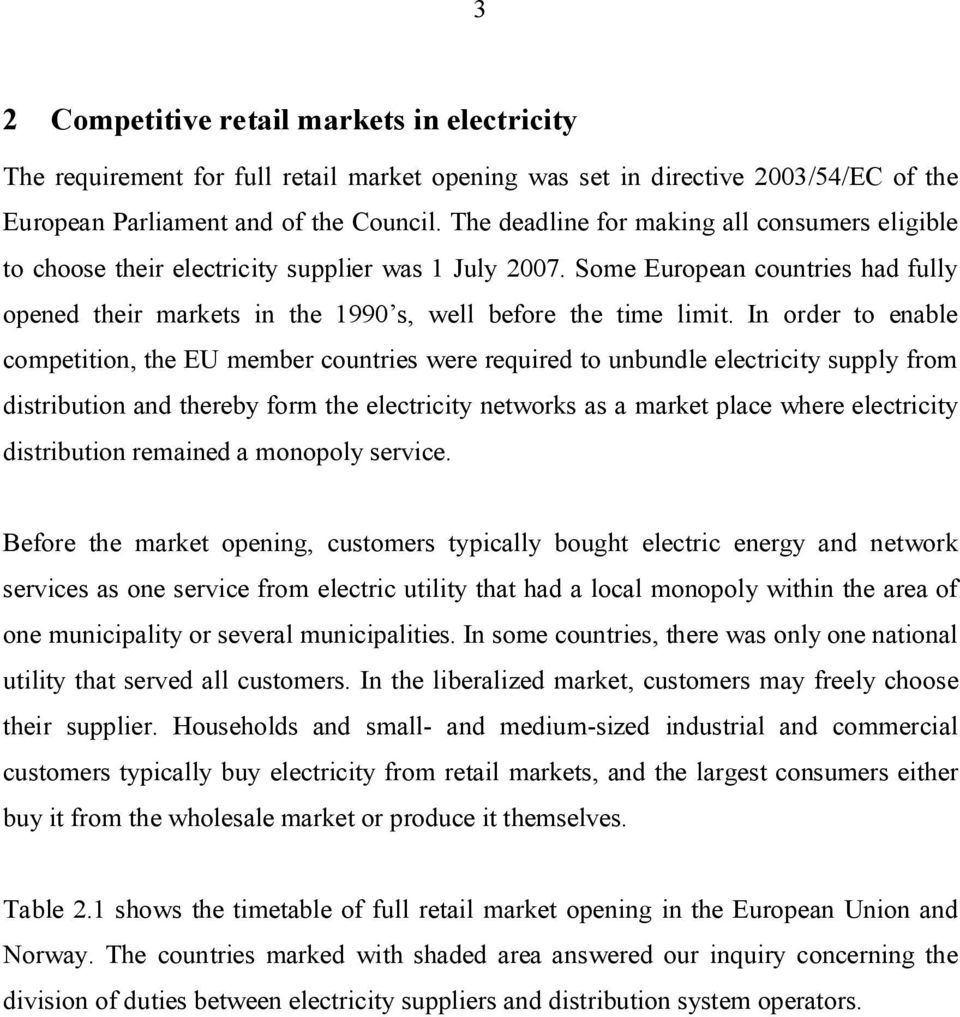 In order to enable competition, the EU member countries were required to unbundle electricity supply from distribution and thereby form the electricity networks as a market place where electricity