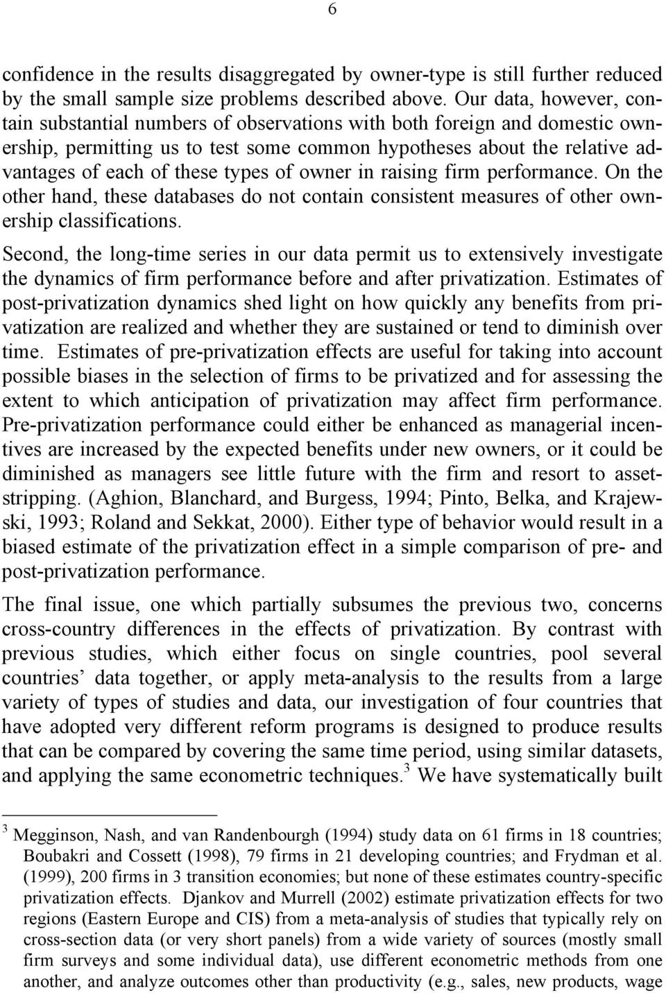 types of owner in raising firm performance. On the other hand, these databases do not contain consistent measures of other ownership classifications.