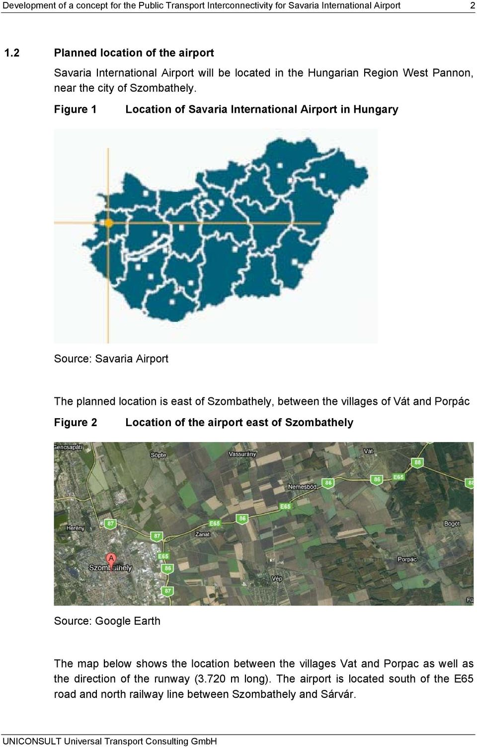 Figure 1 Location of Savaria International Airport in Hungary Source: Savaria Airport The planned location is east of Szombathely, between the villages of Vát and Porpác Figure 2