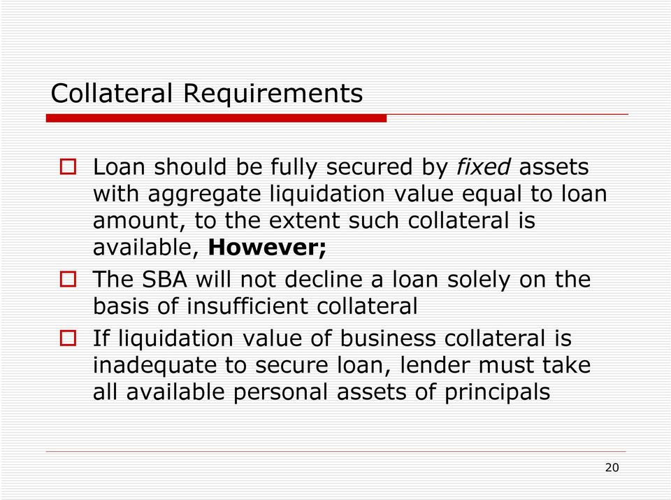 decline a loan solely on the basis of insufficient collateral If liquidation value of business