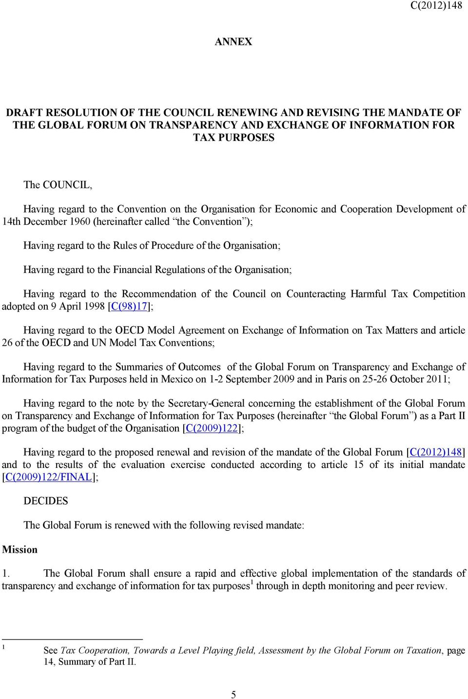 the Financial Regulations of the Organisation; Having regard to the Recommendation of the Council on Counteracting Harmful Tax Competition adopted on 9 April 1998 [C(98)17]; Having regard to the OECD