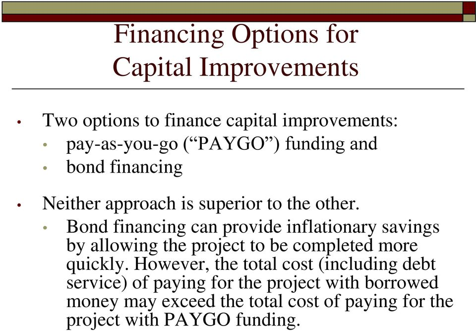 Bond financing can provide inflationary savings by allowing the project to be completed more quickly.