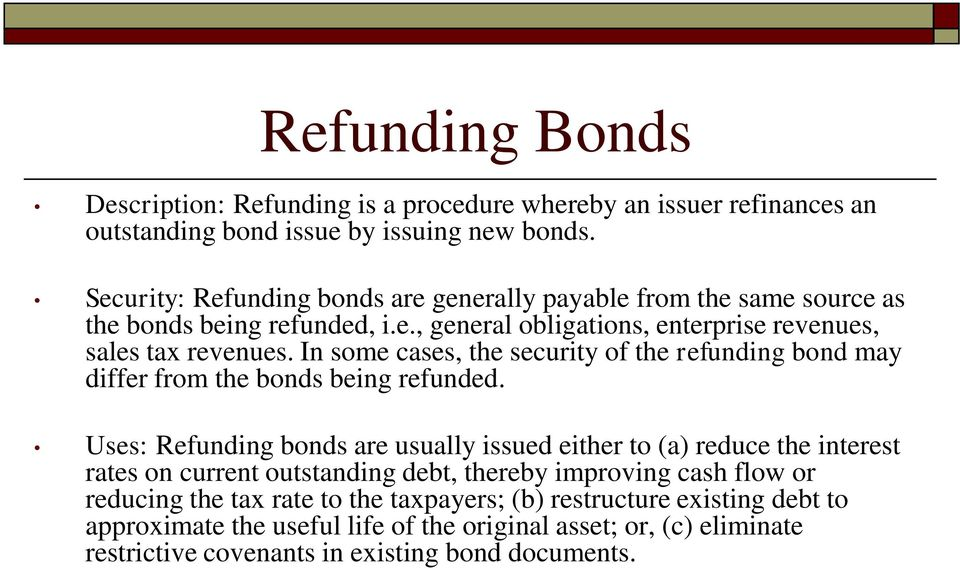 In some cases, the security of the refunding bond may differ from the bonds being refunded.