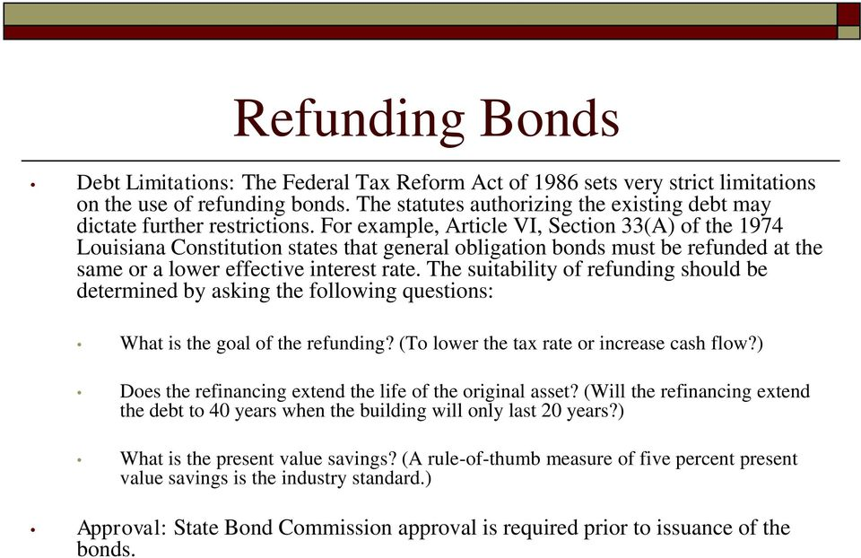 For example, Article VI, Section 33(A) of the 1974 Louisiana Constitution states that general obligation bonds must be refunded at the same or a lower effective interest rate.
