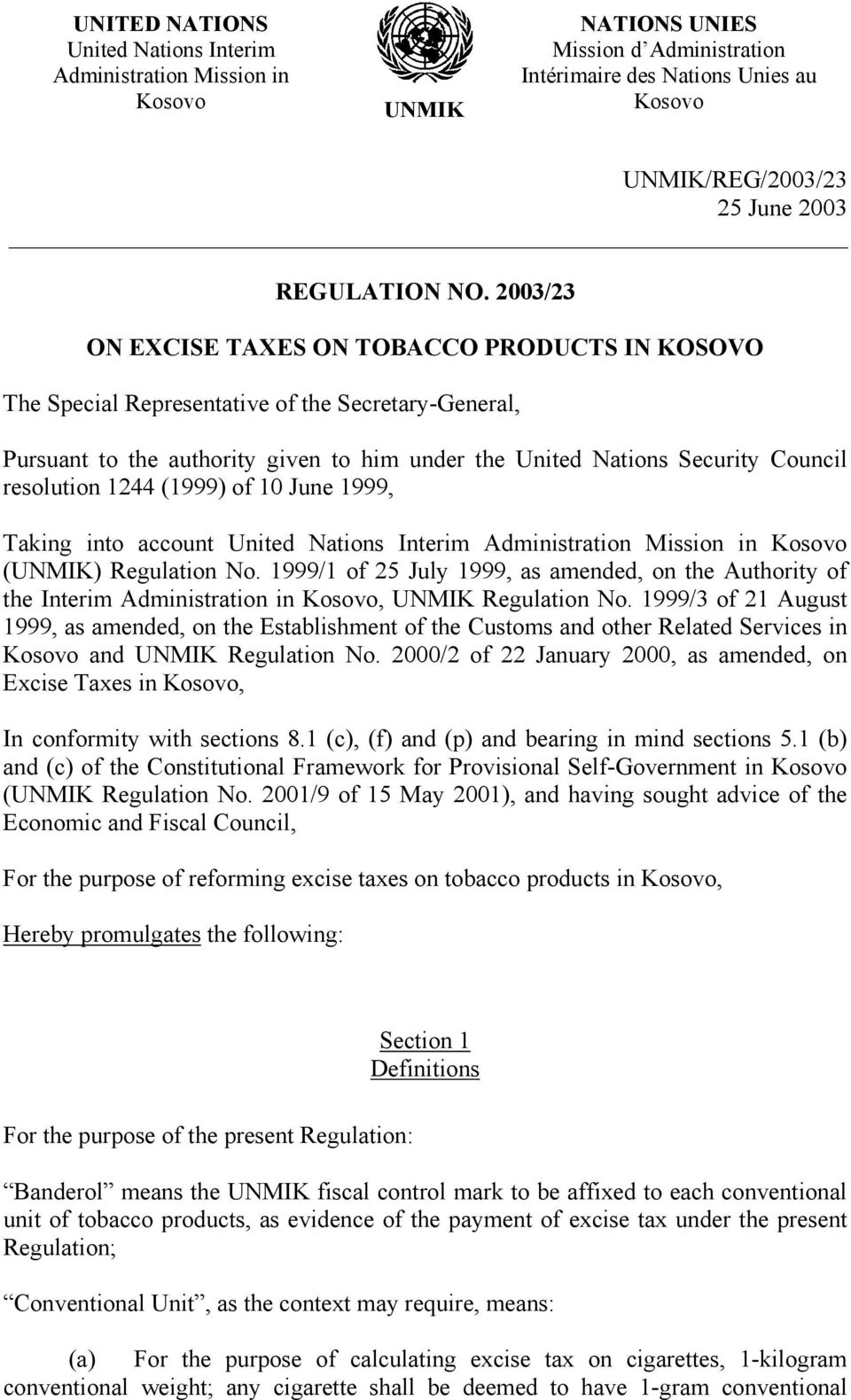 resolution 1244 (1999) of 10 June 1999, Taking into account United Nations Interim Administration Mission in Kosovo (UNMIK) Regulation No.
