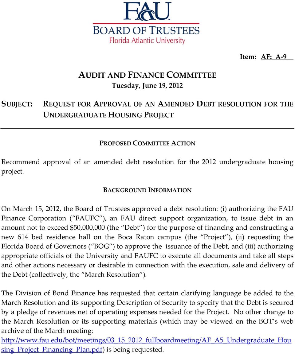 BACKGROUND INFORMATION On March 15, 2012, the Board of Trustees approved a debt resolution: (i) authorizing the FAU Finance Corporation ( FAUFC ), an FAU direct support organization, to issue debt in