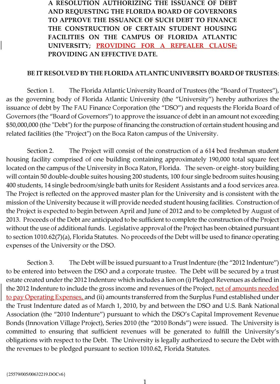 The Florida Atlantic University Board of Trustees (the Board of Trustees ), as the governing body of Florida Atlantic University (the University ) hereby authorizes the issuance of debt by The FAU