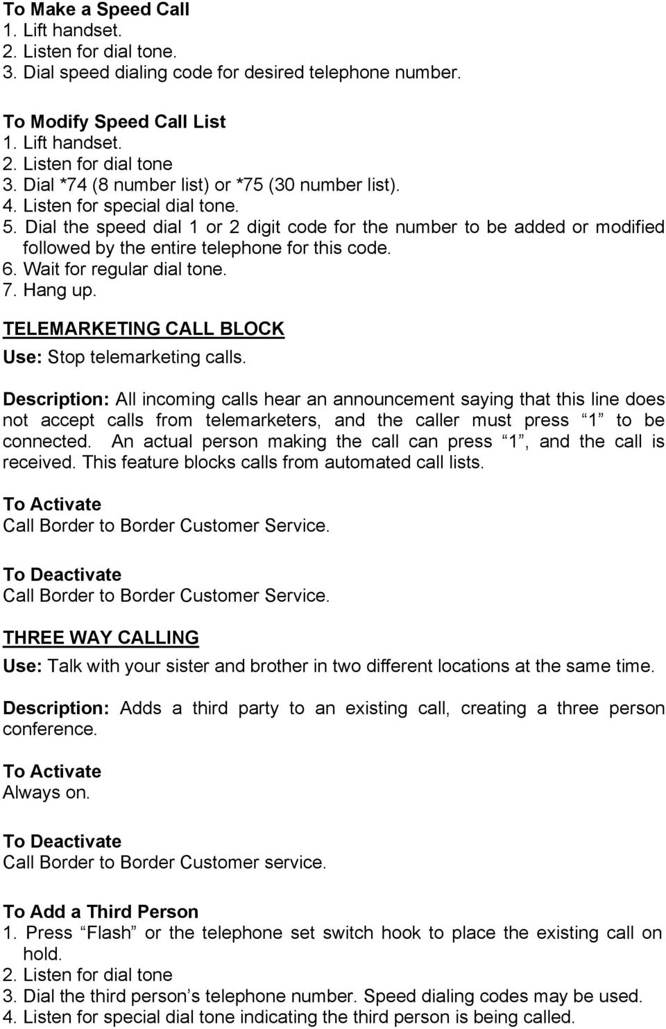 TELEMARKETING CALL BLOCK Use: Stop telemarketing calls.
