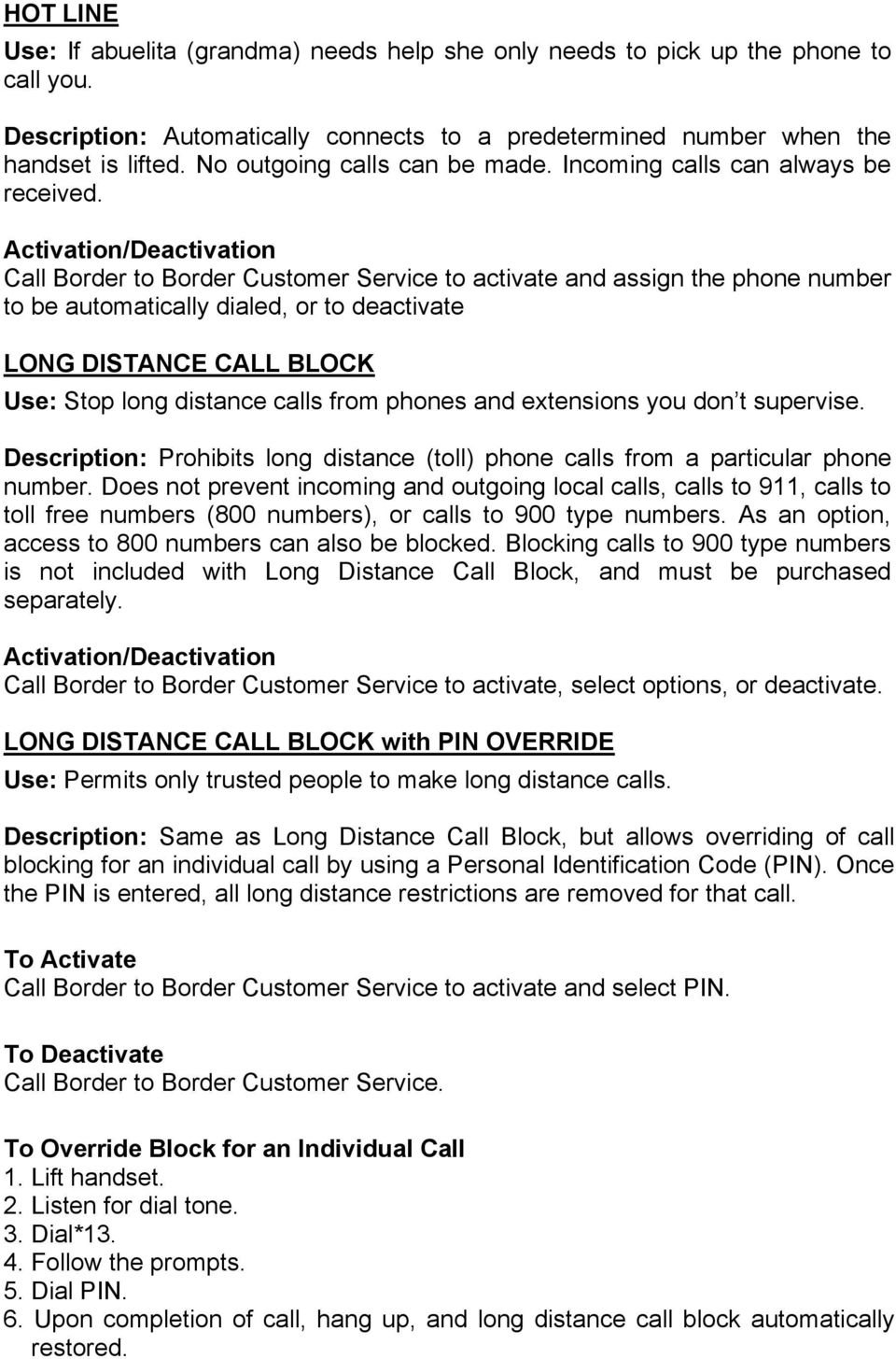 Call Border to Border Customer Service to activate and assign the phone number to be automatically dialed, or to deactivate LONG DISTANCE CALL BLOCK Use: Stop long distance calls from phones and