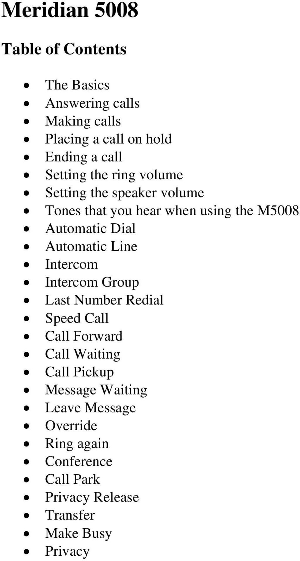Automatic Line Intercom Intercom Group Last Number Redial Speed Call Call Forward Call Waiting Call Pickup