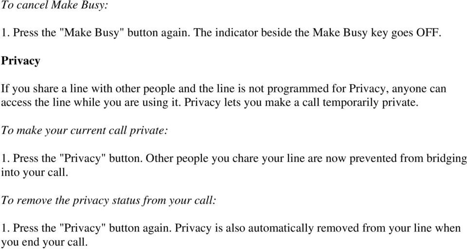 "Privacy lets you make a call temporarily private. To make your current call private: 1. Press the ""Privacy"" button."