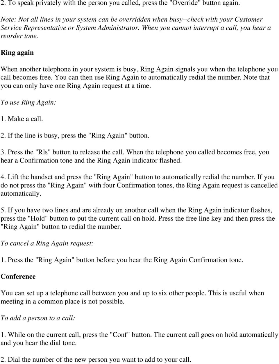 Ring again When another telephone in your system is busy, Ring Again signals you when the telephone you call becomes free. You can then use Ring Again to automatically redial the number.