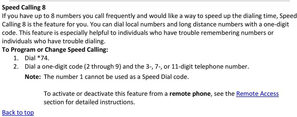 This feature is especially helpful to individuals who have trouble remembering numbers or individuals who have trouble dialing.