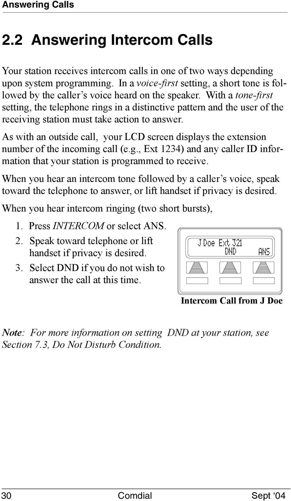 With a tone-first setting, the telephone rings in a distinctive pattern and the user of the receiving station must take action to answer.