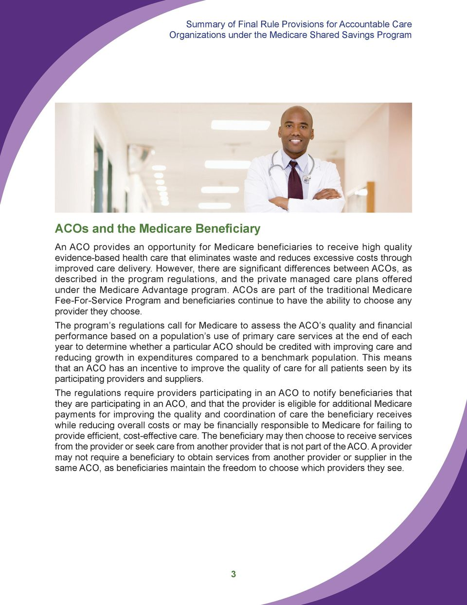 However, there are significant differences between ACOs, as described in the program regulations, and the private managed care plans offered under the Medicare Advantage program.