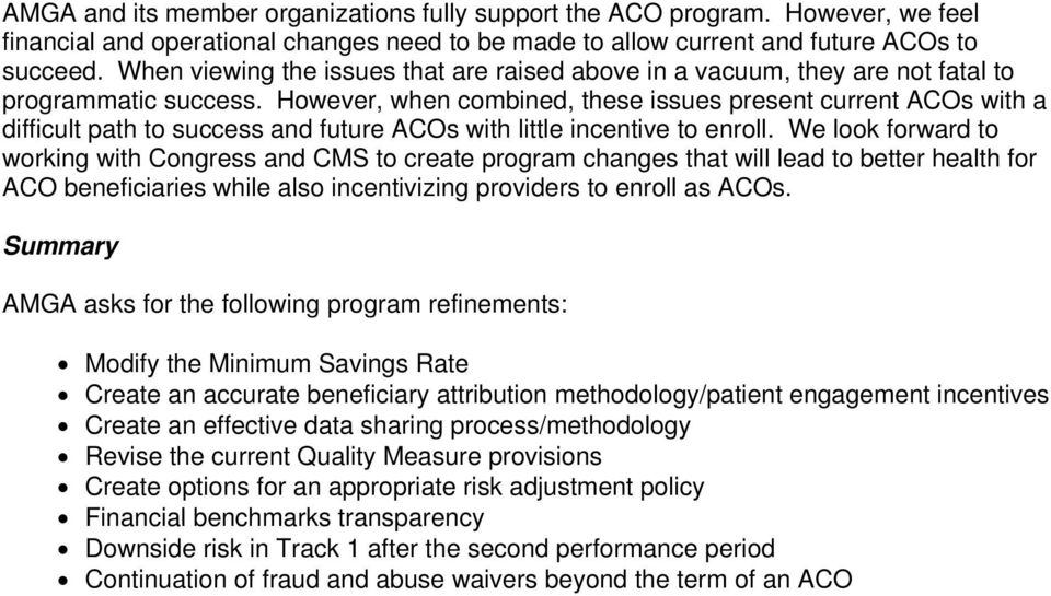 However, when combined, these issues present current ACOs with a difficult path to success and future ACOs with little incentive to enroll.