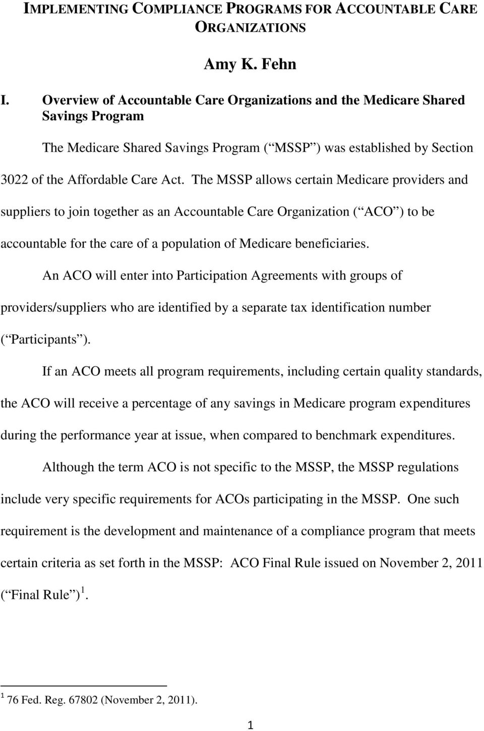 The MSSP allows certain Medicare providers and suppliers to join together as an Accountable Care Organization ( ACO ) to be accountable for the care of a population of Medicare beneficiaries.
