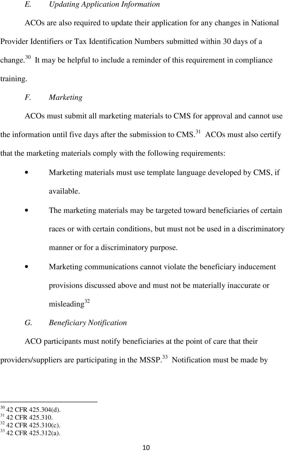 Marketing ACOs must submit all marketing materials to CMS for approval and cannot use the information until five days after the submission to CMS.