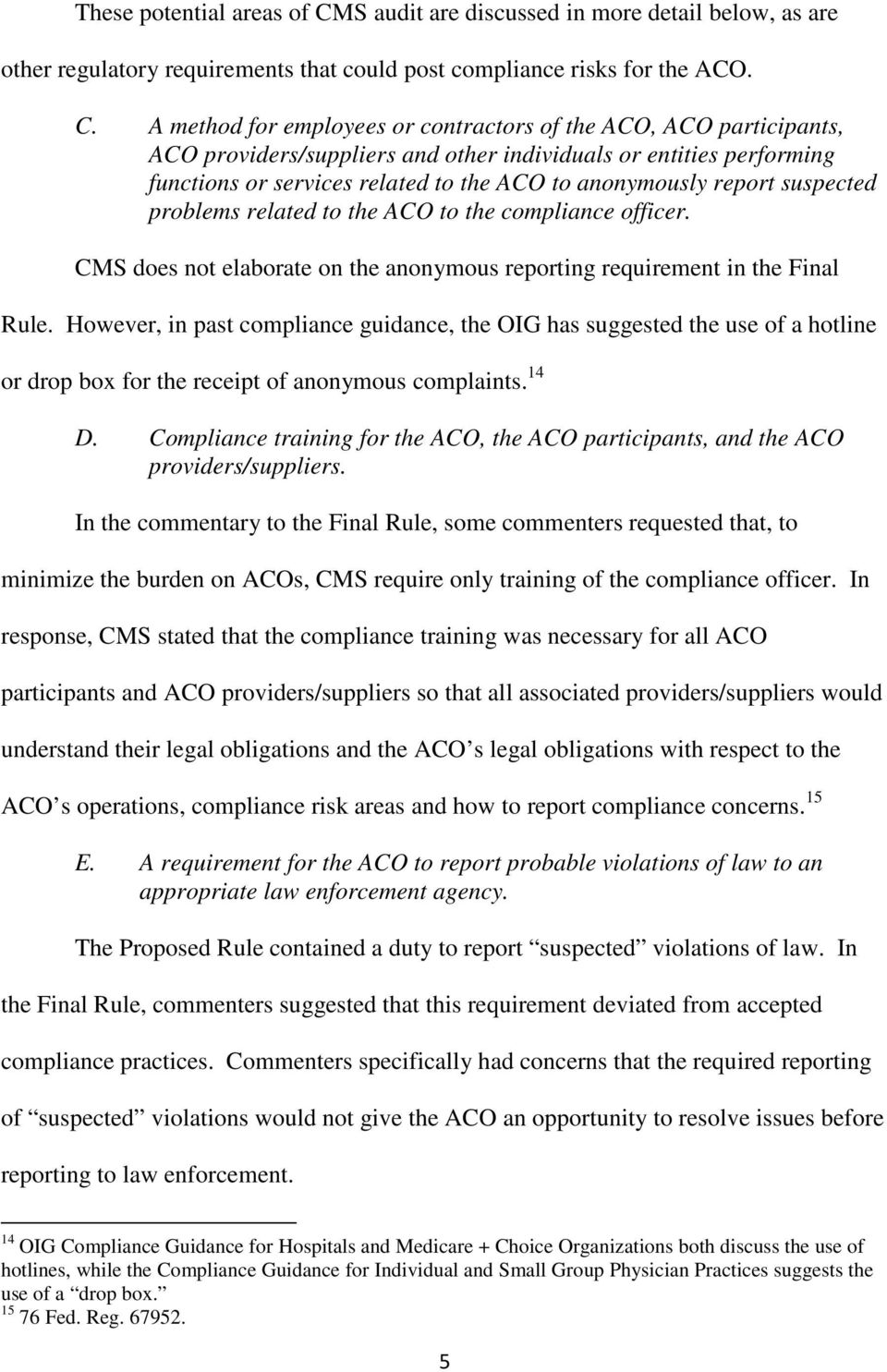 A method for employees or contractors of the ACO, ACO participants, ACO providers/suppliers and other individuals or entities performing functions or services related to the ACO to anonymously report