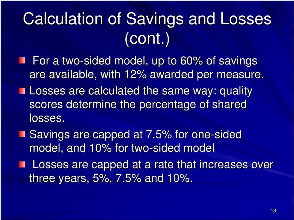 Losses are calculated the same way: quality scores determine the percentage of shared losses.