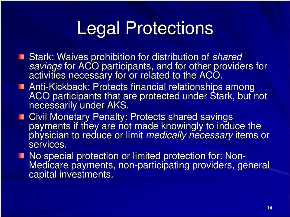 Anti-Kickback: Protects financial relationships among ACO participants that are protected under Stark, but not necessarily under AKS.
