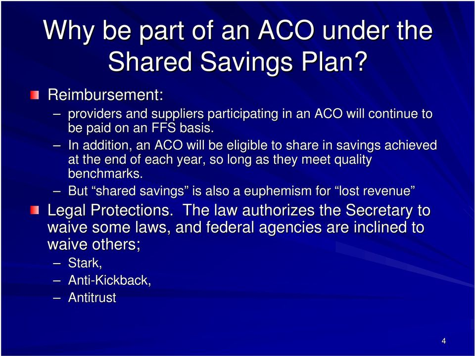 In addition, an ACO will be eligible to share in savings achieved at the end of each year, so long as they meet quality