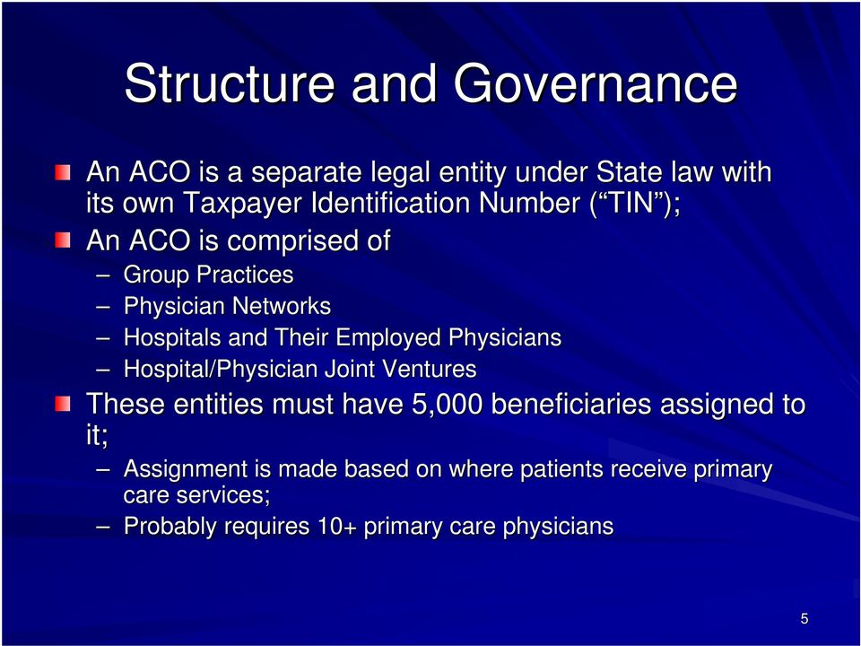 Physicians Hospital/Physician Joint Ventures These entities must have 5,000 beneficiaries assigned to it;