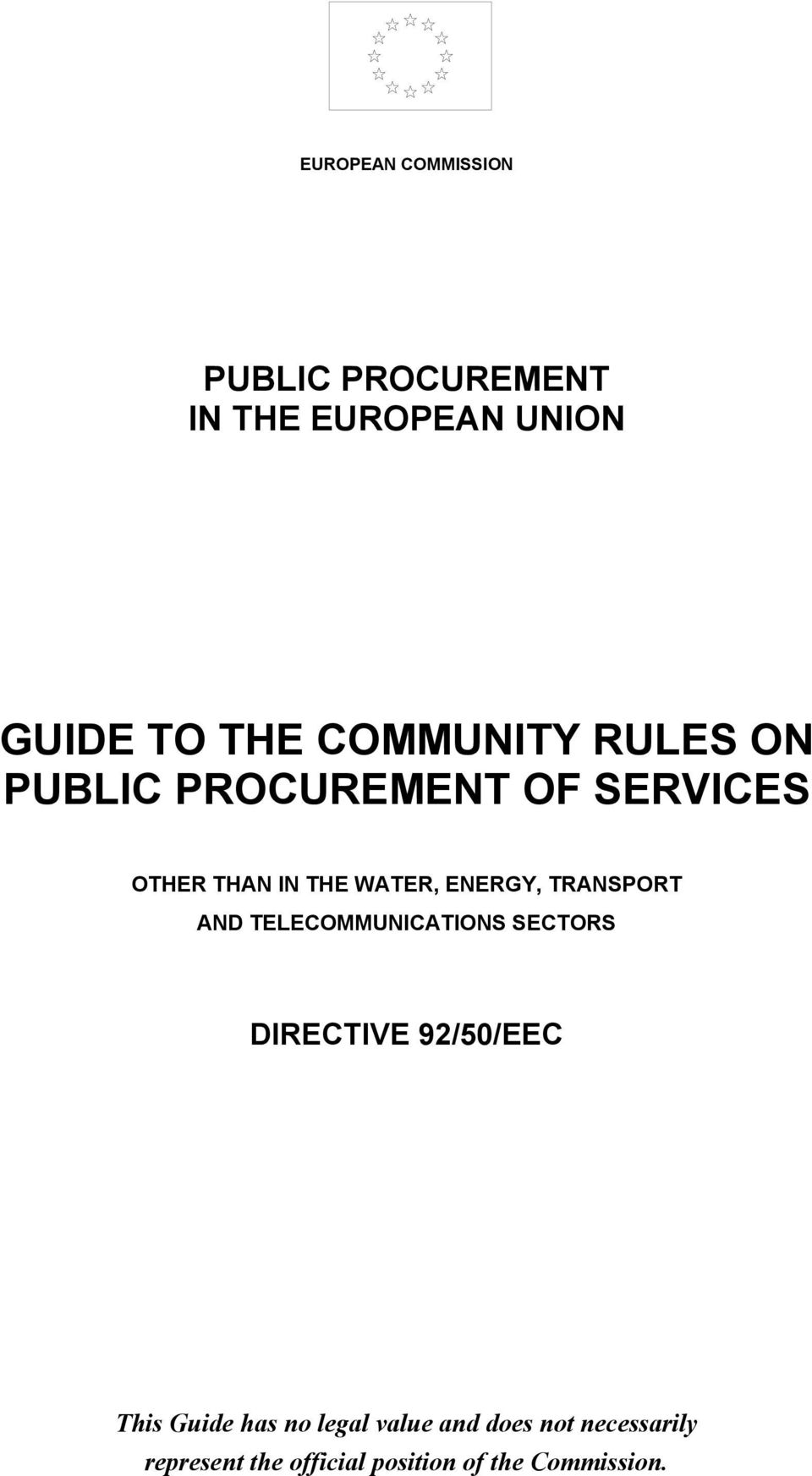 ENERGY, TRANSPORT AND TELECOMMUNICATIONS SECTORS DIRECTIVE 92/50/EEC This Guide