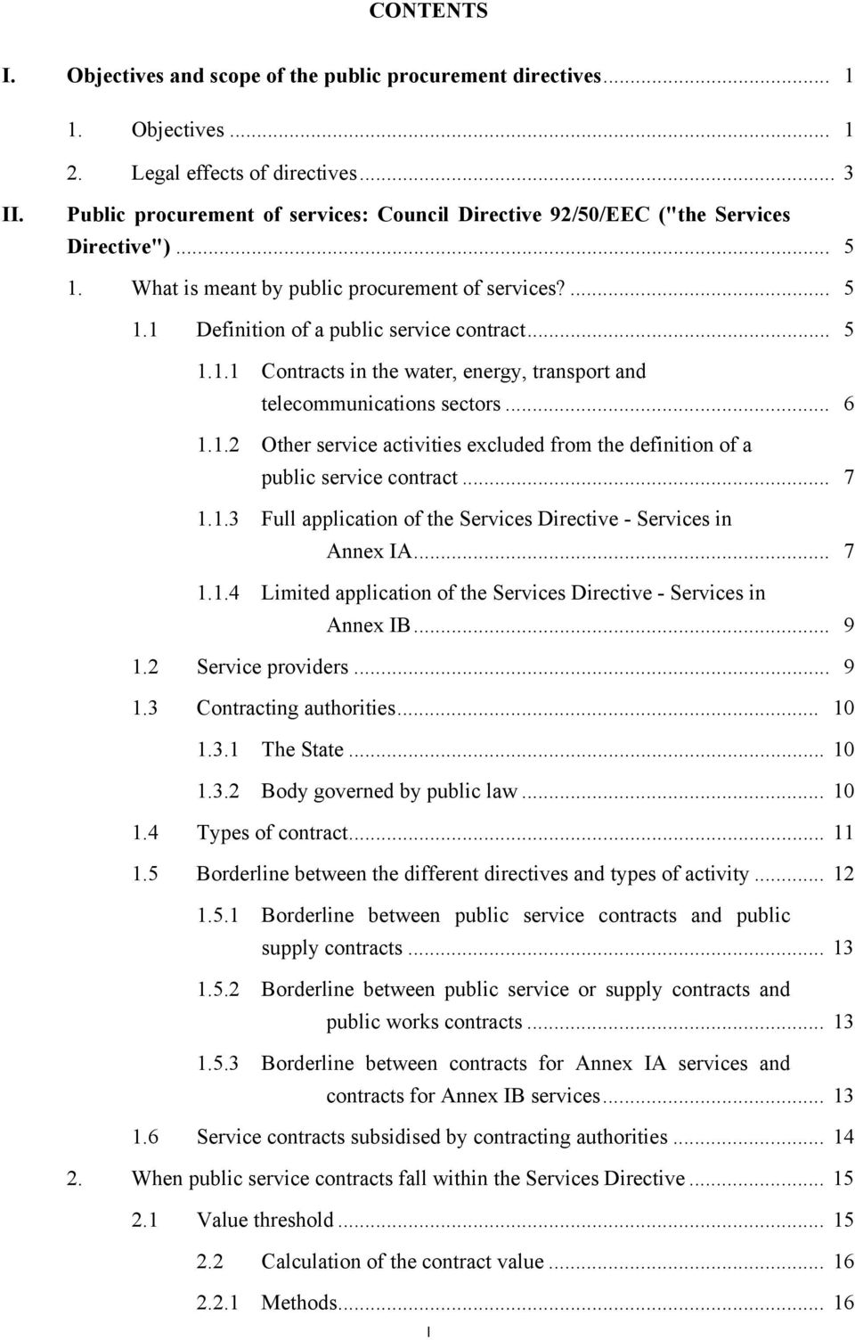 .. 6 1.1.2 Other service activities excluded from the definition of a public service contract... 7 1.1.3 Full application of the Services Directive - Services in Annex IA... 7 1.1.4 Limited application of the Services Directive - Services in Annex IB.