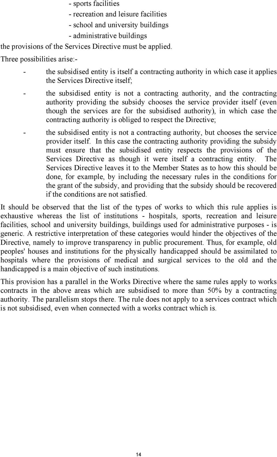 and the contracting authority providing the subsidy chooses the service provider itself (even though the services are for the subsidised authority), in which case the contracting authority is obliged